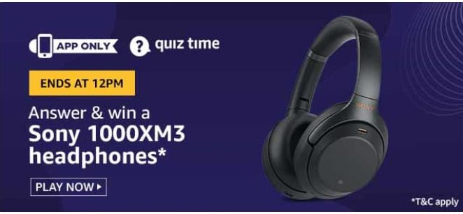 Amazon Quiz 9 May 2020 Answers Win–Sony 1000xm3 Headphones