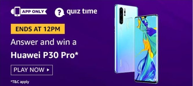 Amazon Quiz 5 August 2020 Answers Win-Huawei p30 pro
